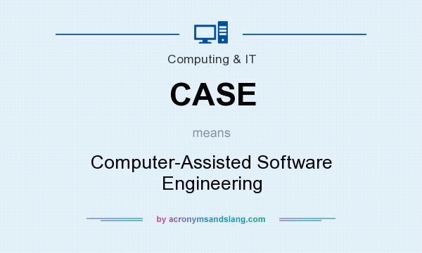 What does CASE mean? It stands for Computer-Assisted Software Engineering