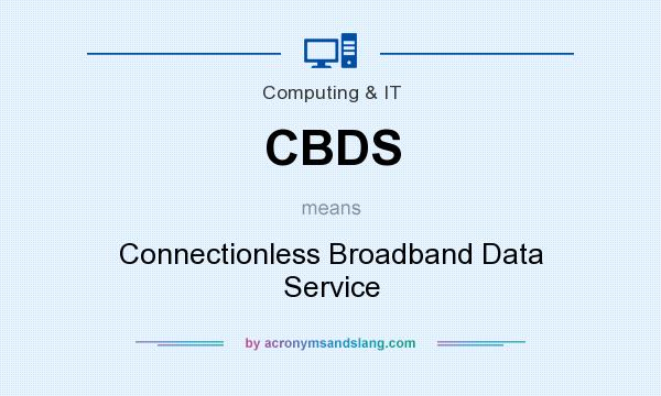 What does CBDS mean? It stands for Connectionless Broadband Data Service