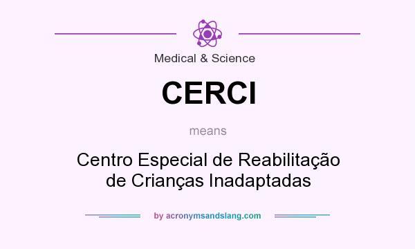 What does CERCI mean? It stands for Centro Especial de Reabilitação de Crianças Inadaptadas