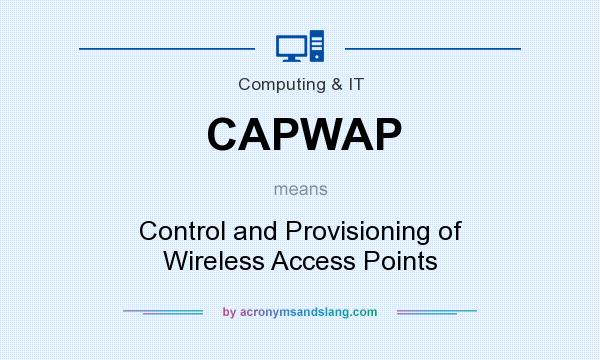 What does CAPWAP mean? It stands for Control and Provisioning of Wireless Access Points