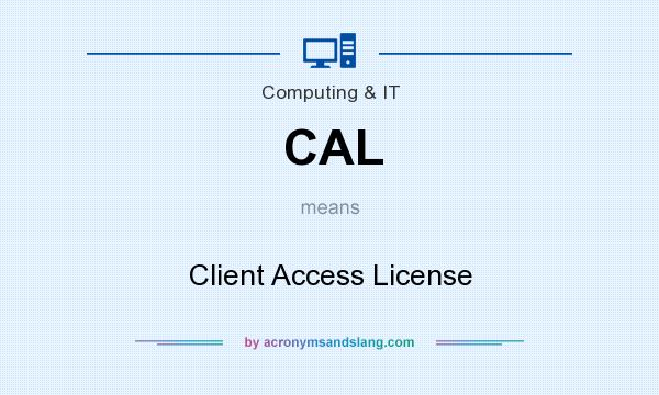 What does CAL mean? It stands for Client Access License