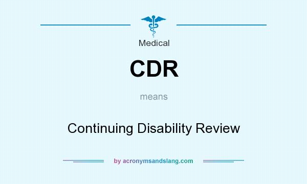 What does CDR mean? It stands for Continuing Disability Review