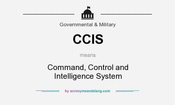 What does CCIS mean? It stands for Command, Control and Intelligence System