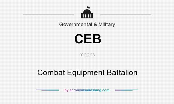 What does CEB mean? It stands for Combat Equipment Battalion