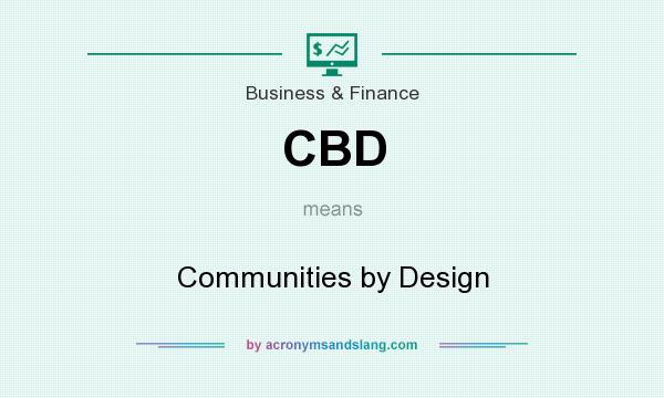What does CBD mean? It stands for Communities by Design