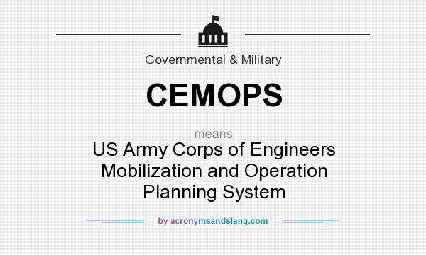 What does CEMOPS mean? It stands for US Army Corps of Engineers Mobilization and Operation Planning System