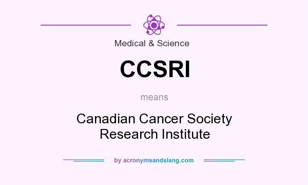 What does CCSRI mean? It stands for Canadian Cancer Society Research Institute