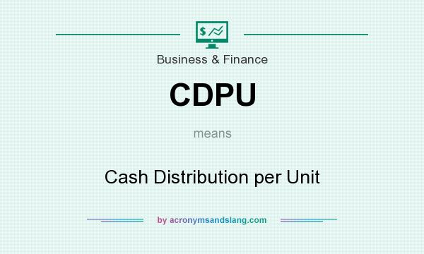 What does CDPU mean? It stands for Cash Distribution per Unit