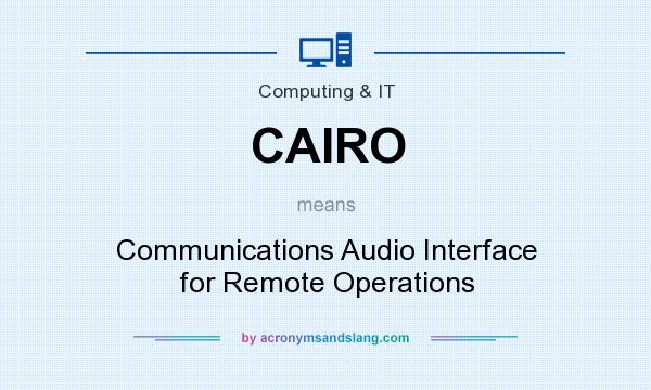 What does CAIRO mean? It stands for Communications Audio Interface for Remote Operations