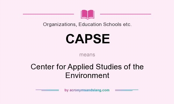 What does CAPSE mean? It stands for Center for Applied Studies of the Environment