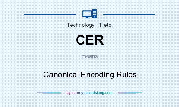 What does CER mean? It stands for Canonical Encoding Rules