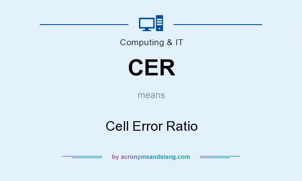 What does CER mean? It stands for Cell Error Ratio