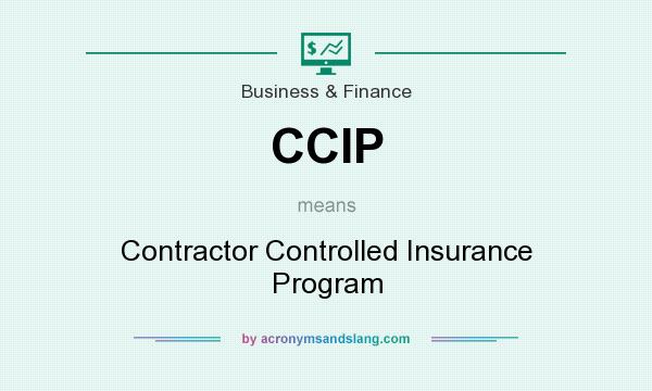 What does CCIP mean? It stands for Contractor Controlled Insurance Program