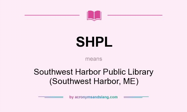 What does SHPL mean? It stands for Southwest Harbor Public Library (Southwest Harbor, ME)