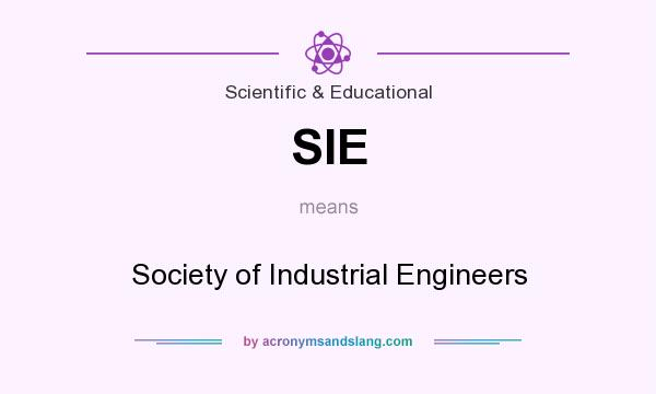 What does SIE mean? It stands for Society of Industrial Engineers