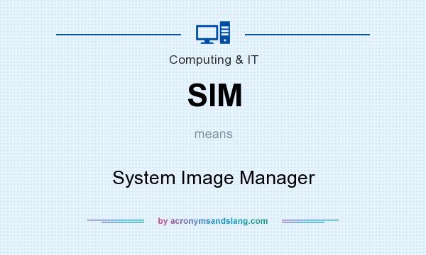 What does SIM mean? It stands for System Image Manager
