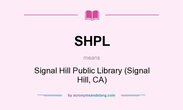 What does SHPL mean? It stands for Signal Hill Public Library (Signal Hill, CA)