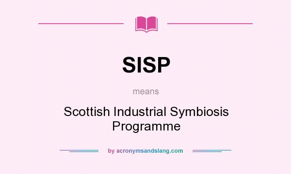 What does SISP mean? It stands for Scottish Industrial Symbiosis Programme