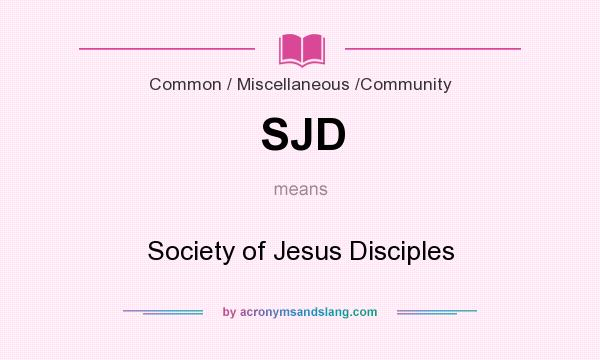 What does SJD mean? It stands for Society of Jesus Disciples