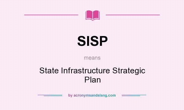 What does SISP mean? It stands for State Infrastructure Strategic Plan