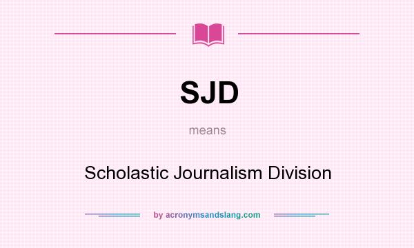 What does SJD mean? It stands for Scholastic Journalism Division