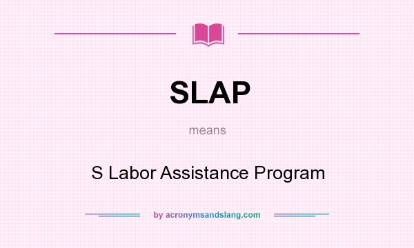 What does SLAP mean? It stands for S Labor Assistance Program