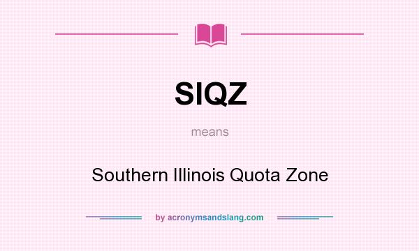 What does SIQZ mean? It stands for Southern Illinois Quota Zone