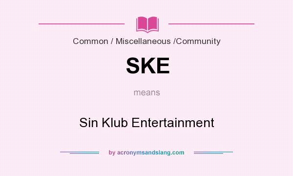 What does SKE mean? It stands for Sin Klub Entertainment