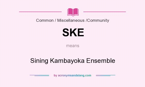 What does SKE mean? It stands for Sining Kambayoka Ensemble