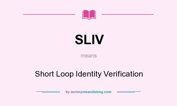 What does SLIV mean? It stands for Short Loop Identity Verification