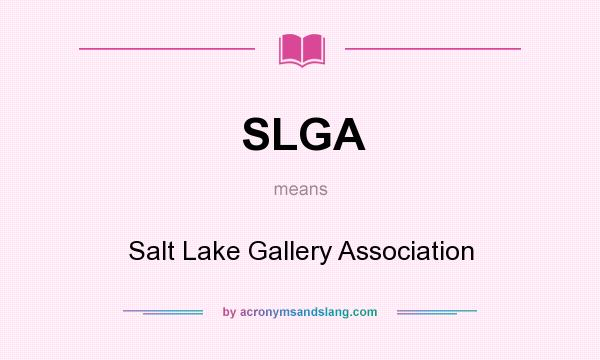 What does SLGA mean? It stands for Salt Lake Gallery Association