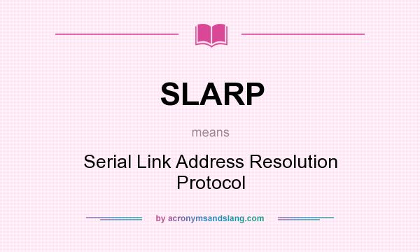 What does SLARP mean? It stands for Serial Link Address Resolution Protocol
