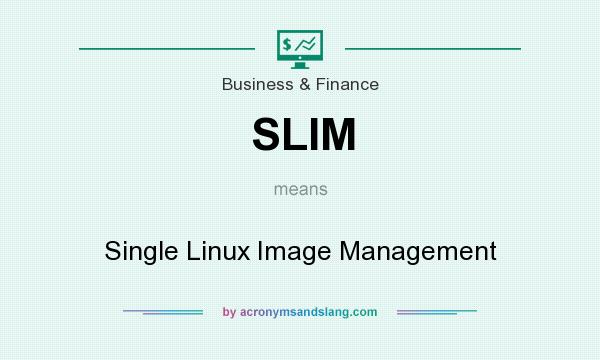 What does SLIM mean? It stands for Single Linux Image Management
