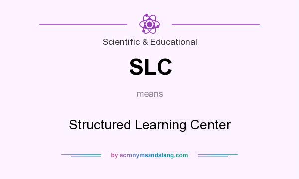 What does SLC mean? It stands for Structured Learning Center