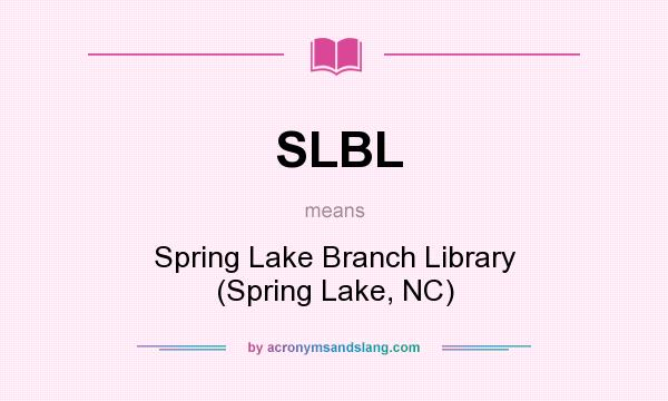 What does SLBL mean? It stands for Spring Lake Branch Library (Spring Lake, NC)