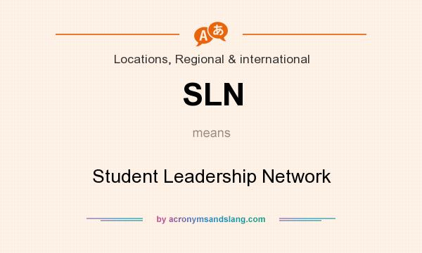 What does SLN mean? It stands for Student Leadership Network