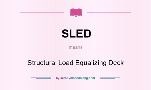 What does SLED mean? It stands for Structural Load Equalizing Deck