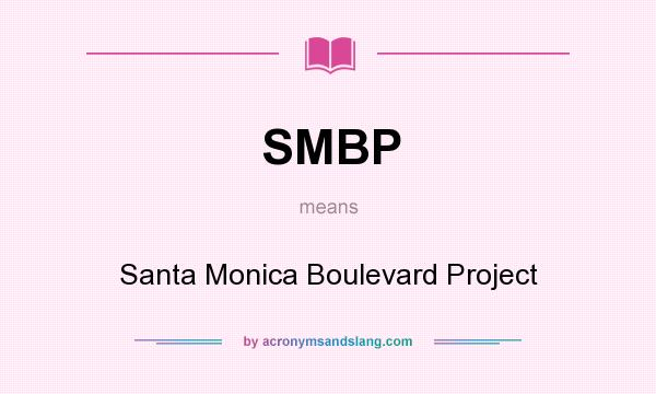 What does SMBP mean? It stands for Santa Monica Boulevard Project