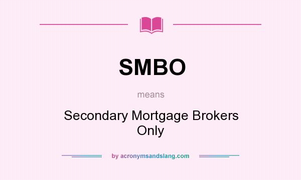 What does SMBO mean? It stands for Secondary Mortgage Brokers Only