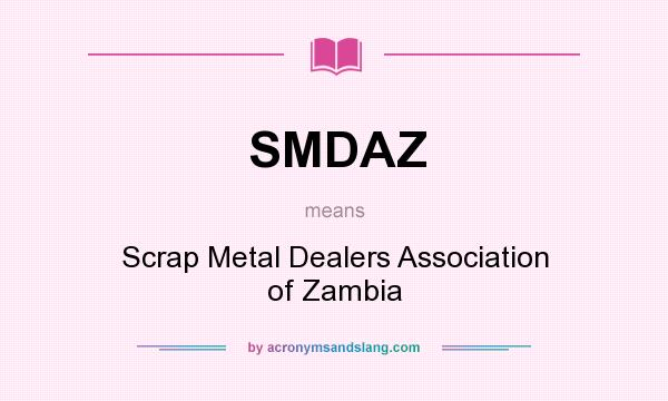 What does SMDAZ mean? It stands for Scrap Metal Dealers Association of Zambia
