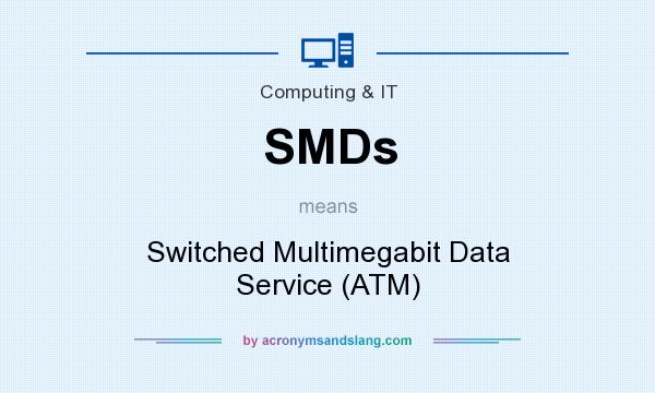 What does SMDs mean? It stands for Switched Multimegabit Data Service (ATM)