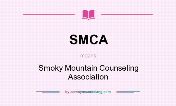 What does SMCA mean? It stands for Smoky Mountain Counseling Association
