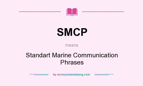 What does SMCP mean? It stands for Standart Marine Communication Phrases