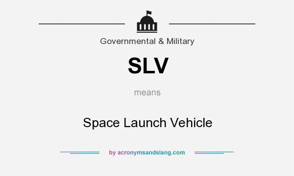 What does SLV mean? It stands for Space Launch Vehicle