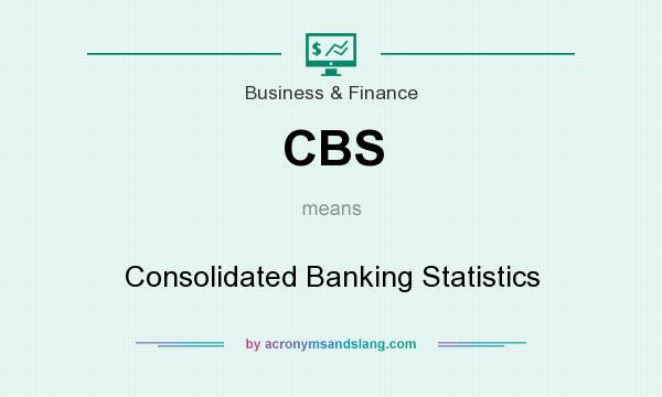 What does CBS mean? It stands for Consolidated Banking Statistics