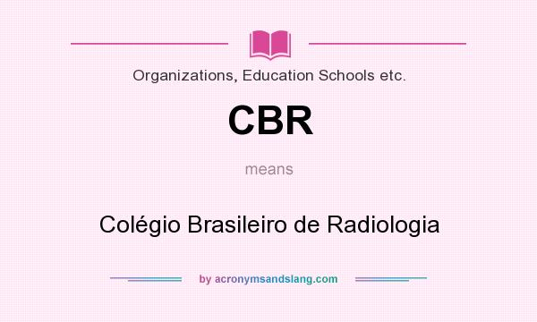 What does CBR mean? It stands for Colégio Brasileiro de Radiologia