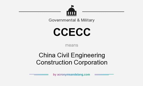 What does CCECC mean? It stands for China Civil Engineering Construction Corporation
