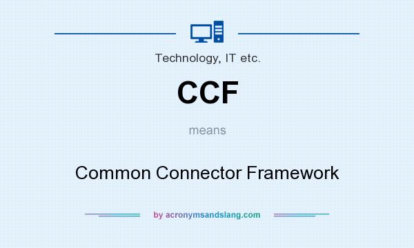 What does CCF mean? It stands for Common Connector Framework