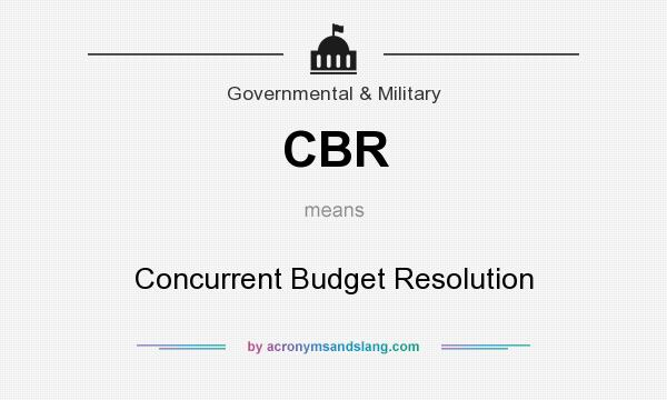 What does CBR mean? It stands for Concurrent Budget Resolution