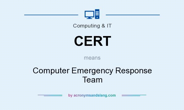 What does CERT mean? It stands for Computer Emergency Response Team